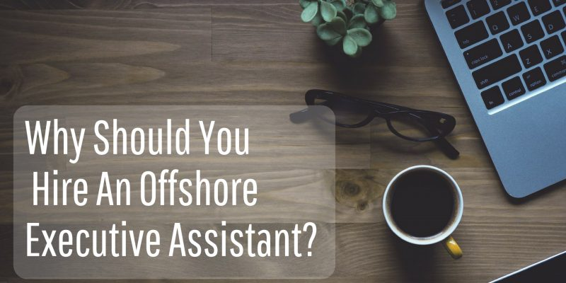 Why Should You Hire An Offshore Executive Assistant?