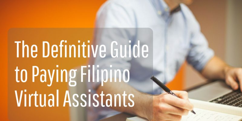The Definitive Guide to Paying Filipino Virtual Assistants