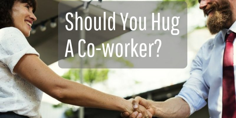 Should You Hug A Co-worker?