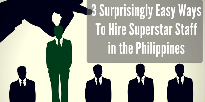 3 Surprisingly Easy Ways to Hire Superstar Staff in the Philippines