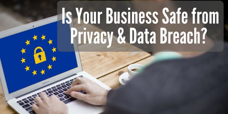 Is Your Business Safe from Privacy & Data Breach?