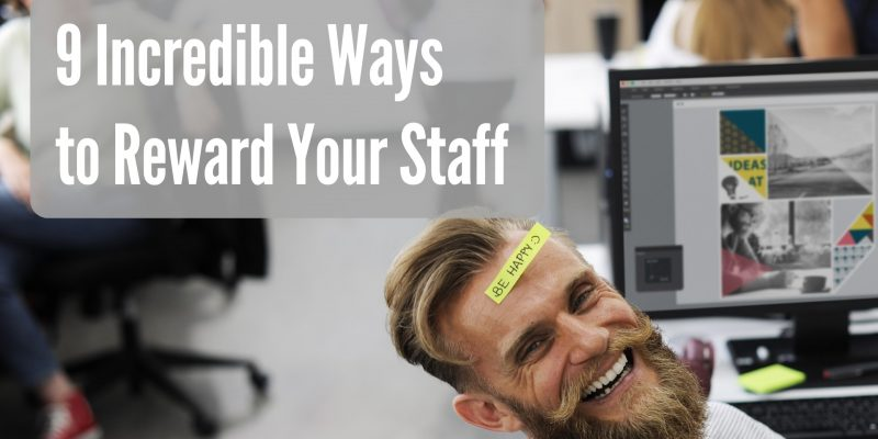 9 Incredible Ways to Reward Your Staff