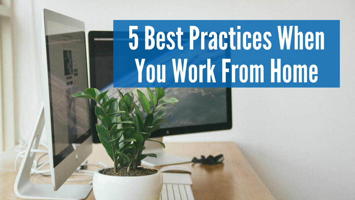 5 Best Practices When You Work From Home