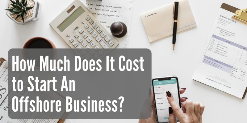 How Much Does It Cost to Start An Offshore Business?
