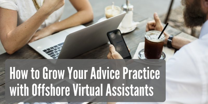 How to Grow Your Advice Practice with Offshore Virtual Assistants
