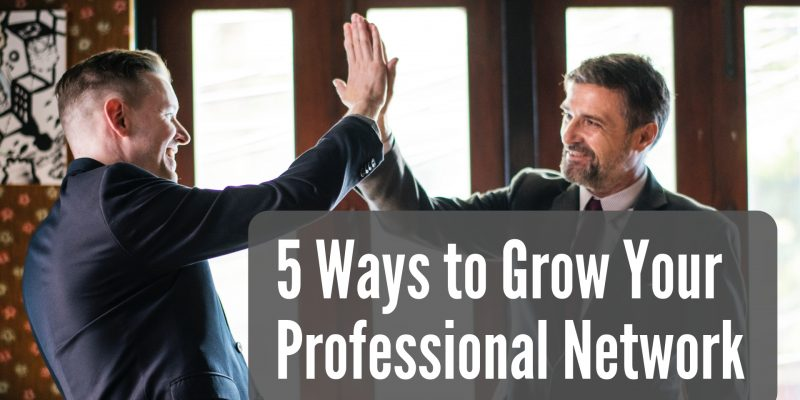 5 Ways to Grow Your Professional Network