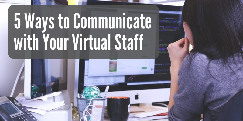 5 Ways to Communicate with Your Virtual Staff