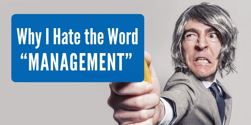 "Why I Hate the Word ""Management"""