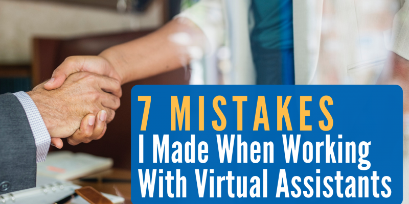 7 Mistakes I Made When Working With Virtual Assistants