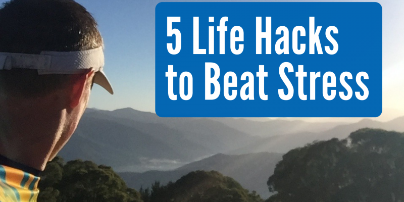 5 Life Hacks to Beat Stress