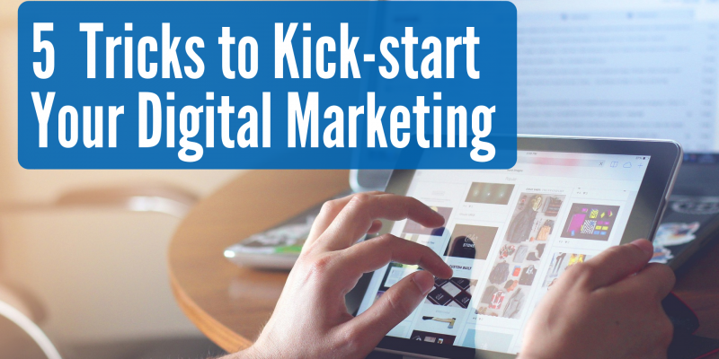 5 Tricks to Kick-start Your Digital Marketing